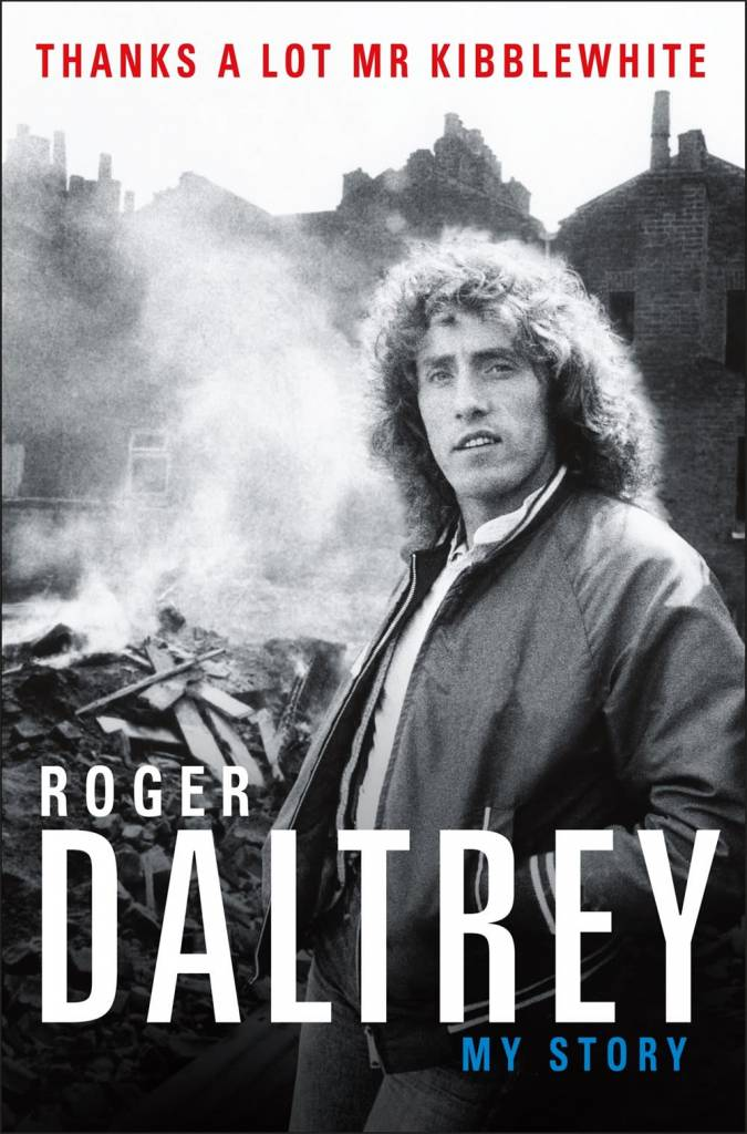 Henry Holt and Co. Roger Daltrey: Thanks a Lot Mr. Kibblewhite: My Story