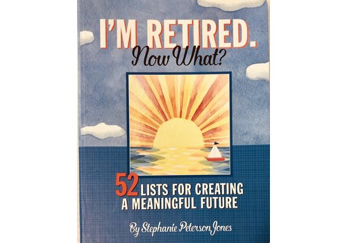 I'm Retired Now What?