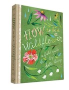 Chronicle Books How to Be a Wildflower Book