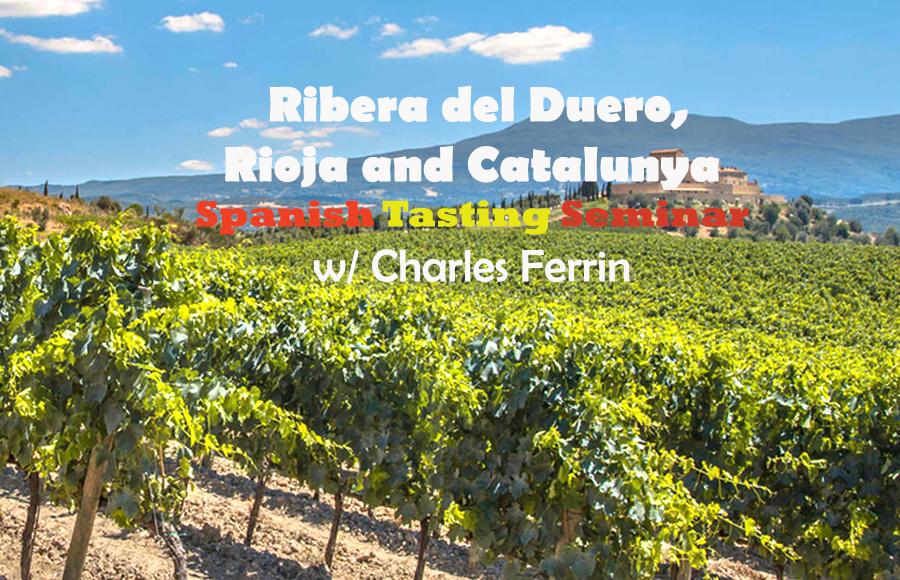 Thrusday 9 MAY | Ribera del Duero, Rioja and Catalunya Spanish Tasting Seminar w/ Charles Ferrin