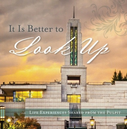 Deseret Books IT IS BETTER TO LOOK UP: LIFE EXPERIENCES SHARED FROM THE PULPIT