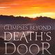 Glimpses Beyond Death's Door