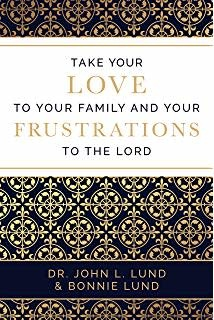 Take Your Love to Your Family & Your Frustrations to the Lord