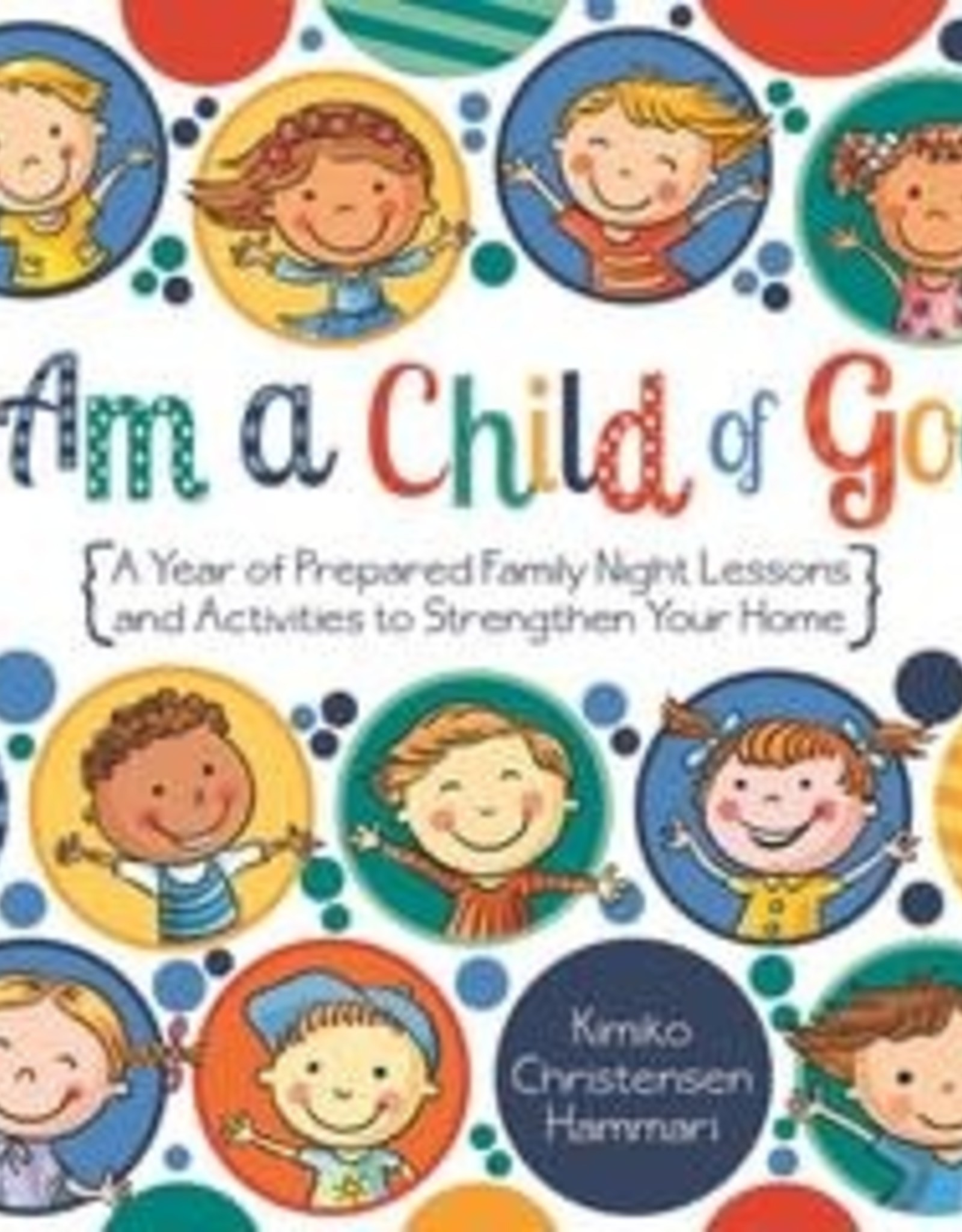 I AM A CHILD OF GOD - FHE LESSONS