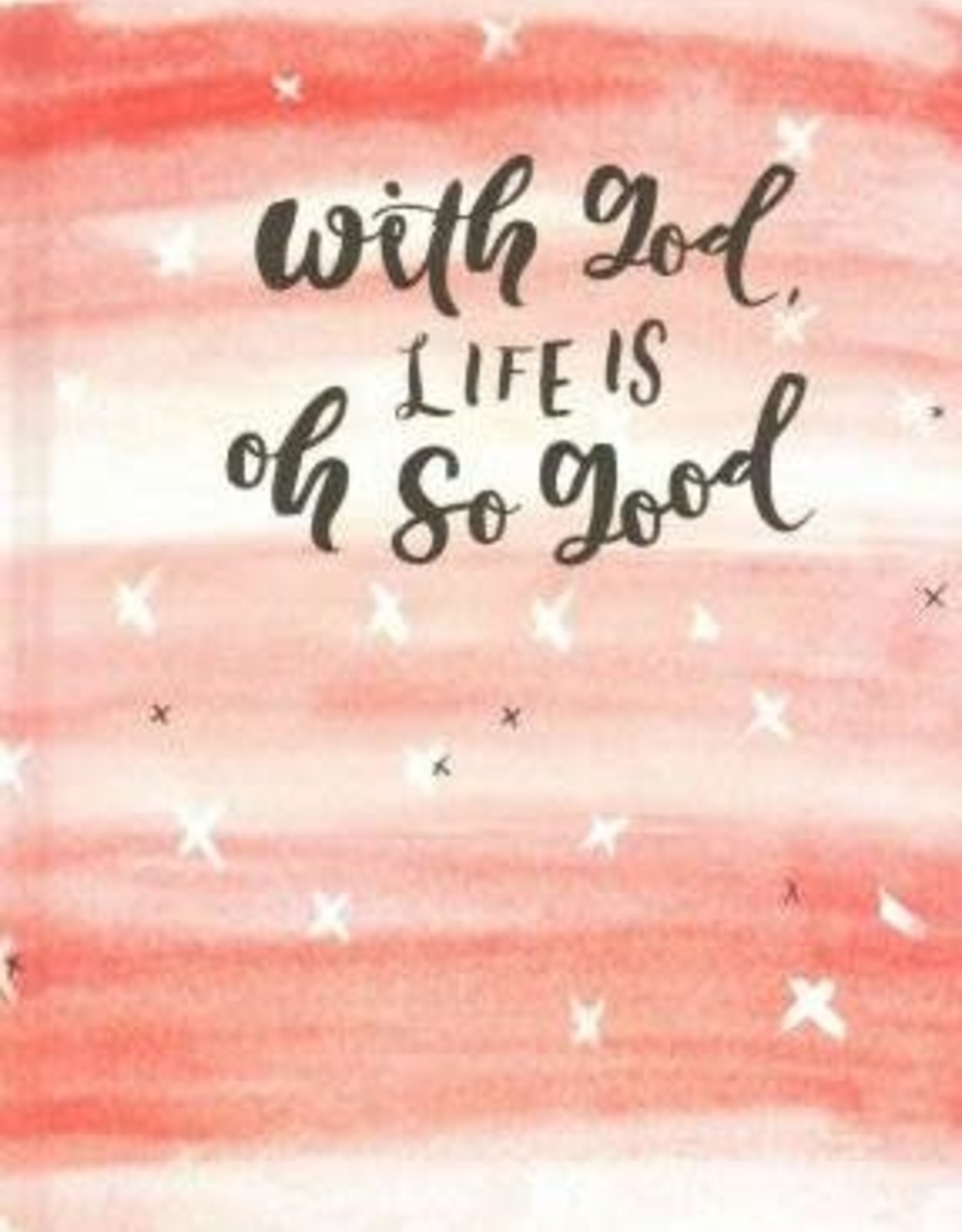 WITH GOD LIFE IS OH SO GOOD JOURNAL