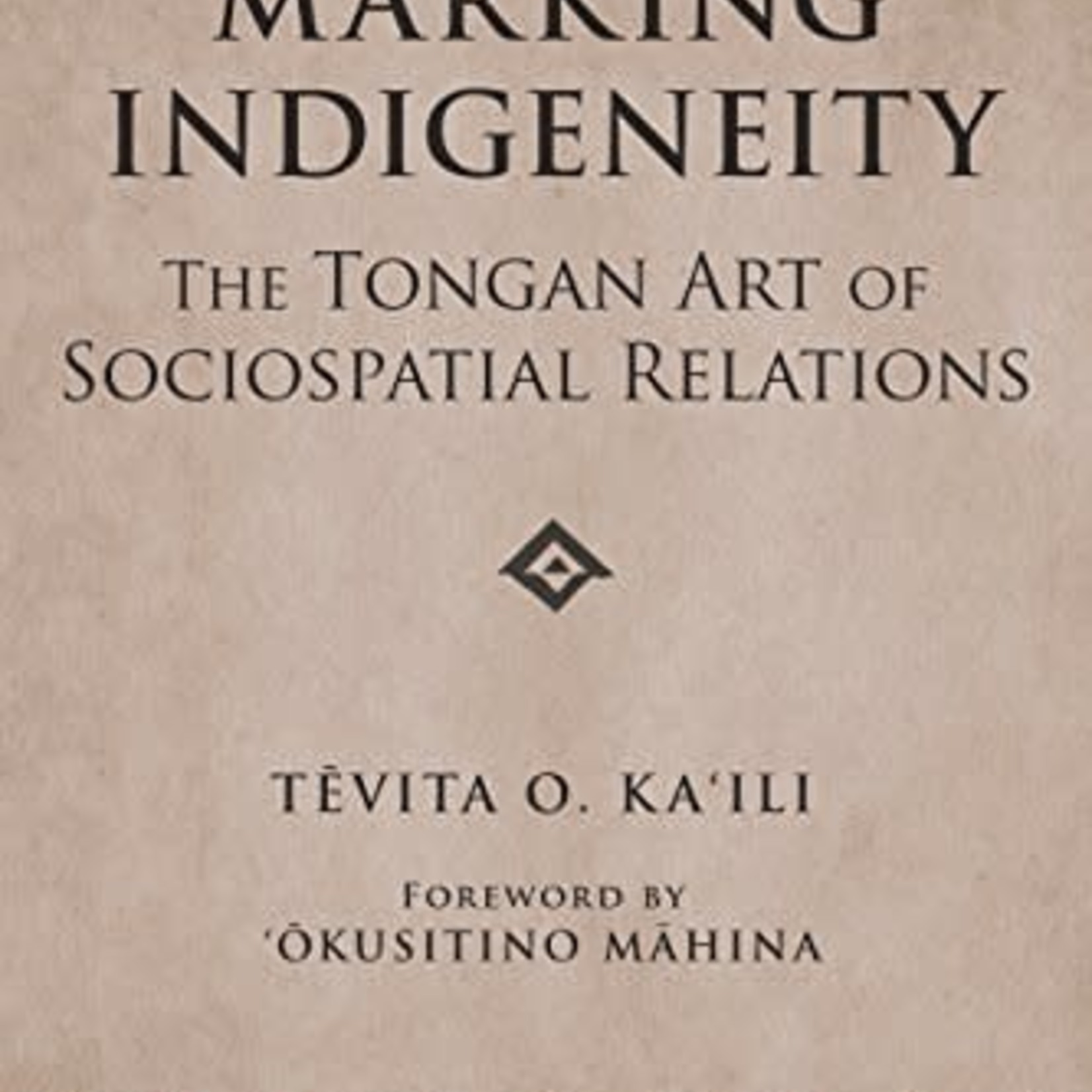 Marking Indigeneity: The Tongan Art of Sociospatial Relations (First Peoples: New Directions in Indigenous Studies)