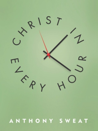 CHRIST IN EVERY HOUR, ANTHONY SWEAT