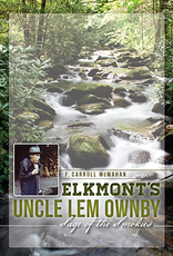 HISTORY PRESS Elkmont's Uncle Lem Ownby: Sage of the Smokies
