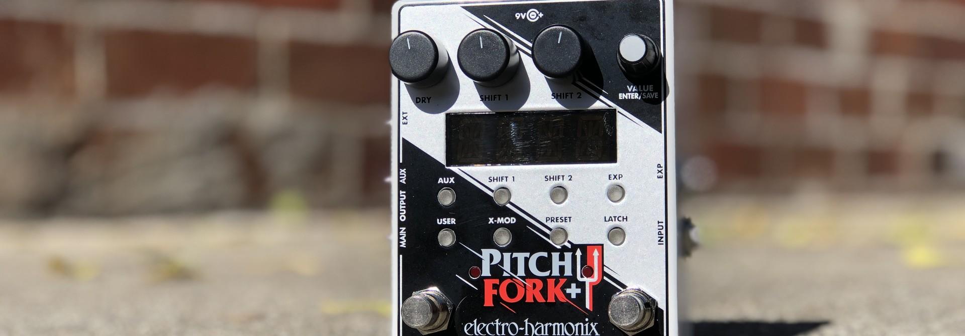 EHX Pitchfork Plus +