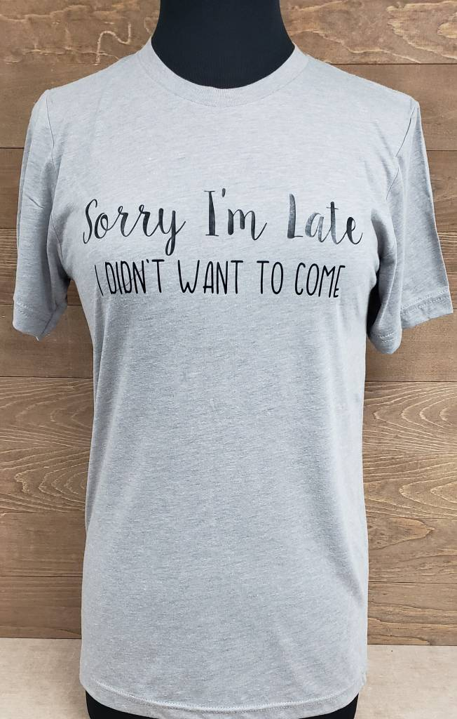 Sorry I'm Late Lt Gray Crew Neck Tee