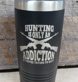20 oz Tumbler Hunting Addiction