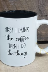 First I drink the Coffee White Mug