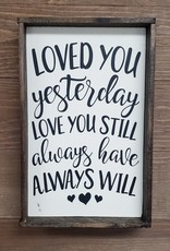 6x9 Loved You Yesterday Love You Still Framed