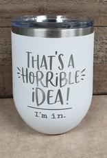 12 oz Wine Tumbler Horrible Idea