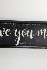 4X12 Love You More Black Framed Sign