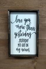 6x9 LOVE YOU MORE YESTERDAY NERVES  Framed