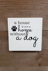 6X6 A HOUSE IS NOT A HOME DOG
