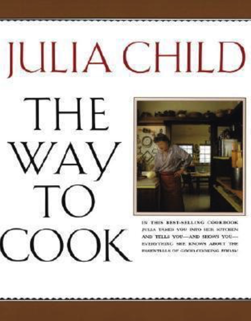 The Way To Cook by Julia Child