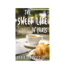 The Sweet Life in Paris: Delicious Adventures in the World's Most Glorious-and Perplexing-City by David Leibovitz