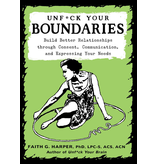 Unfuck Your Boundaries: Build Better Relationships through Consent, Communication, and Expressing Your Needs