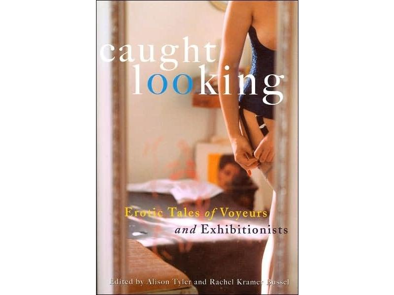 Caught Looking: Erotic Tales of Voyeurs and Exhibitionists