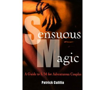 Sensuous Magic: A Guide to S/M for Adventurous Couples