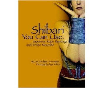 Shibari You Can Use: Japanese Rope Bondage and Erotic Macrame