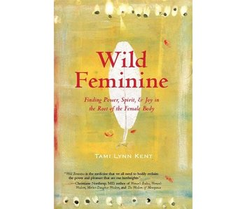 Wild Feminine: : Finding Power, Spirit, & Joy in the Root of the Female Body