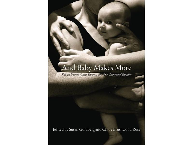 And Baby Makes More: Known Donors, Queer Parents, and Our Unexpected Families