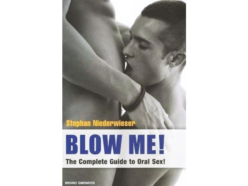 Blow Me!: The Complete Guide to Oral Sex
