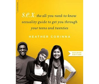 S.E.X.: The Progressive Sexuality Guide to Get You Through High School & College (Second Edition)