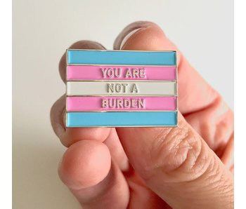"""You Are Not A Burden"" Pin"