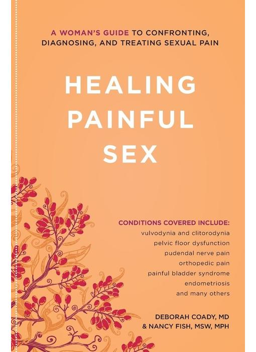 Healing Painful Sex: A Woman's Guide to Confronting, Diagnosing, and Treating Sexual Pain