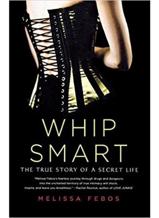 Whip Smart: The True Story of a Secret Life