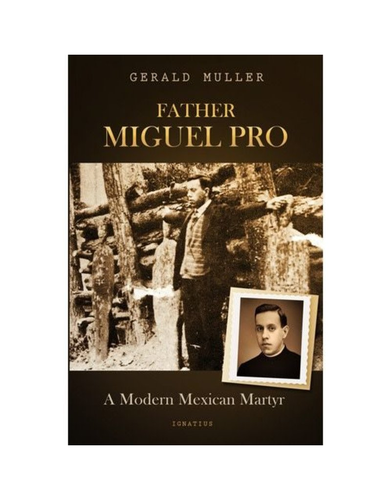 Ignatius Press Father Miguel Pro: A Modern Mexican Martyr