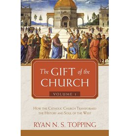 Tan Books The Gift of the Church: Vol. 1 - How the Catholic Church Transformed the History and Soul of the West