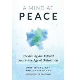 Sophia Institute Press A Mind at Peace: Reclaiming an Ordered Soul in the Age of Distraction