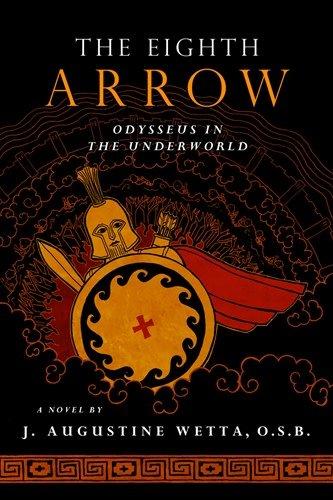 Ignatius Press The Eighth Arrow: Odysseus in the Underworld