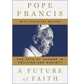 St. Martin's Essentials A Future of Faith: The Path of Change in Politics and Society