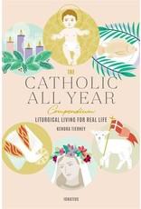 Ignatius Press The Catholic All Year Compendium Liturgical Living For Real Life