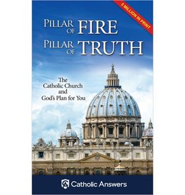 Catholic Answers Pillar of Fire, Pillar of Truth: The Catholic Church and God's Plan for You
