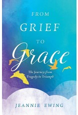 Sophia Institute Press From Grief to Grace: The Journey from Tragedy to Triumph