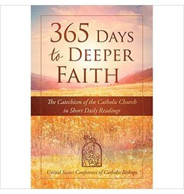 United States Conference of Catholic Bishops 365 Days to Deeper Faith The Catechism of the Catholic Church in Short Daily Readings