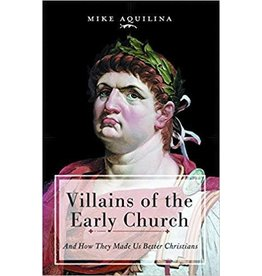 Emmaus Road Publishing Villains of the Early Church: And How They Made Us Better Christians