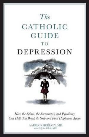 Sophia Institute Press The Catholic Guide to Depression: How the Saints, the Sacraments, and Psychiatry Can Help You Break Its Grip and Find Happiness Again
