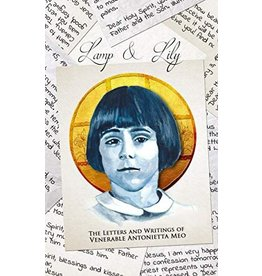 Lamp & Lily The Letters and Writings of Venerable Antonietta Meo