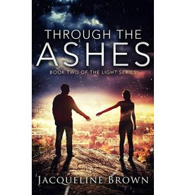 Jacqueline Brown Through the Ashes by Jacqueline Brown (The Light Series Volume 2)