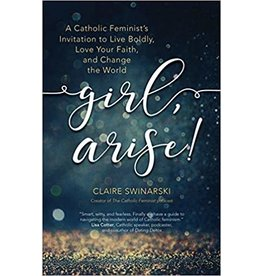 Ave Maria Press Girl, Arise!: A Catholic Feminist's Invitation to Live Boldly, Love Your Faith, and Change the World