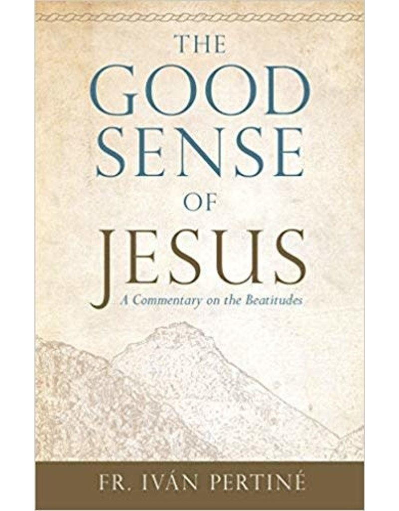 Tan Books The Good Sense of Jesus A Commentary on the Beatitudes
