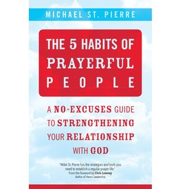 Ave Maria Press The 5 Habits of Prayerful People: A No-Excuses Guide to Strengthening Your Relationship with God
